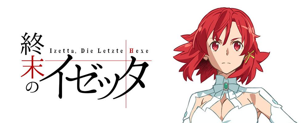 Shuumatsu no Izetta / Изетта, последняя ведьма / იზეტა, უკანასკნელი ჯადოქარი